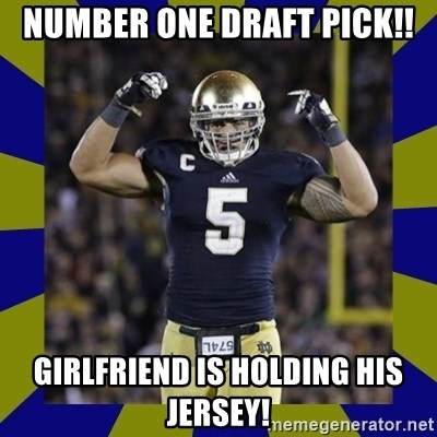 manti te'o - Number one draft pick!! Girlfriend is holding his jersey!