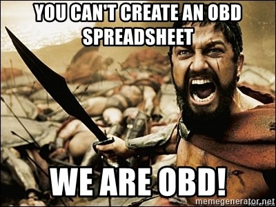 This Is Sparta Meme - You can't create an OBD spreadSheet We are OBD!