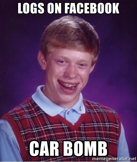 Bad Luck Brian - logs on facebook car bomb