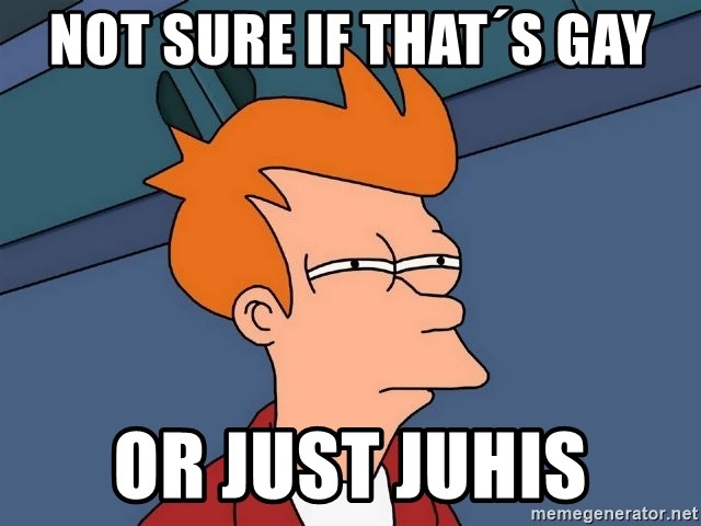 Futurama Fry - not sure if that´s gay or just juhis