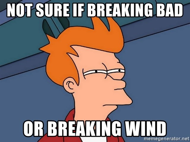 Futurama Fry - Not sure if breaking bad or breaking wind