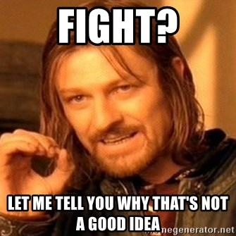 One Does Not Simply - FIGHT? LET ME TELL YOU WHY THAT'S NOT A GOOD IDEA