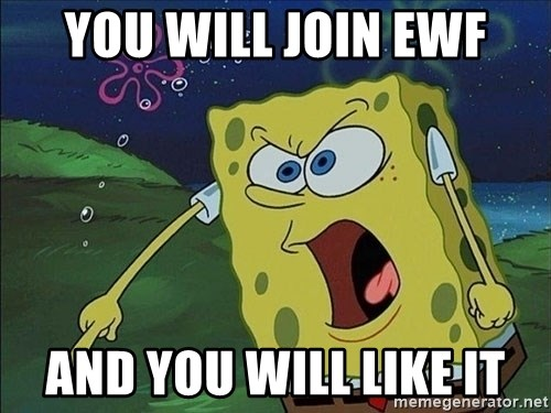 Spongebob Rage - you will join ewf and you will like it
