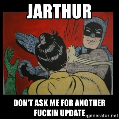 Batman Slappp - Jarthur don't ask me for another fuckin update
