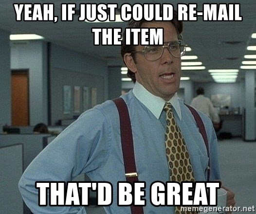 Office Space That Would Be Great - Yeah, if just could re-mail the item That'd be great