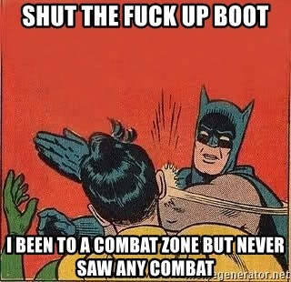batman slap robin - shut the fuck up boot i been to a combat zone but never saw any combat