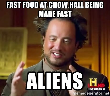 Ancient Aliens - fast food at chow hall being made fast aliens