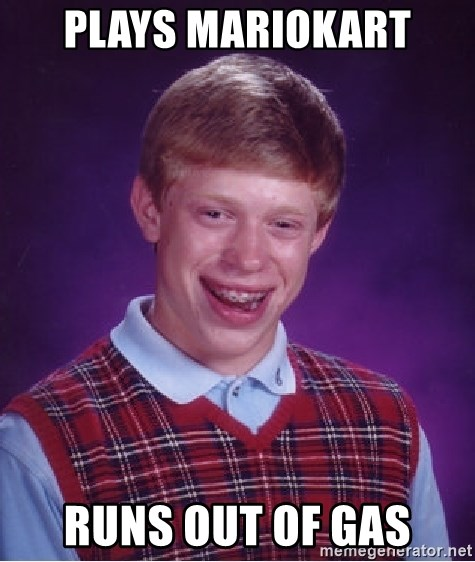 Bad Luck Brian - PLAYS MARIOKART RUNS OUT OF GAS