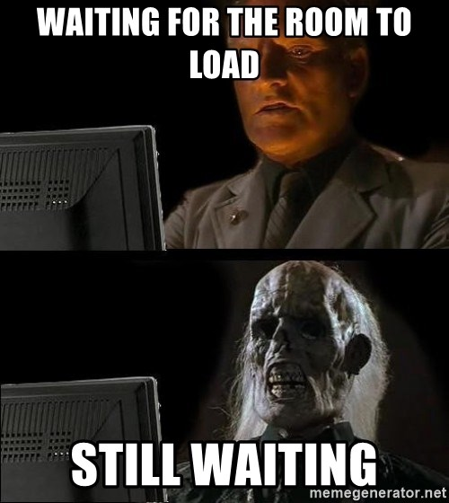 Waiting For - waiting for the room to load still waiting