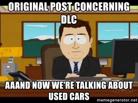 south park aand it's gone - original post concerning dlc aaand now we're talking about  used cars