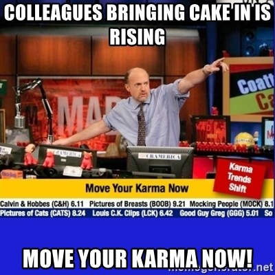 Move Your Karma - colleagues bringing cake in is rising move your karma now!