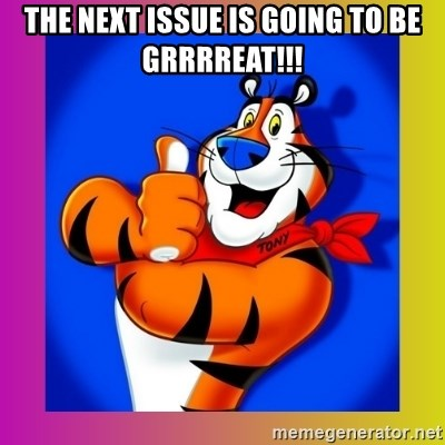 Tony The Tiger - THE NEXT ISSUE IS GOING TO BE gRRRrEAT!!!