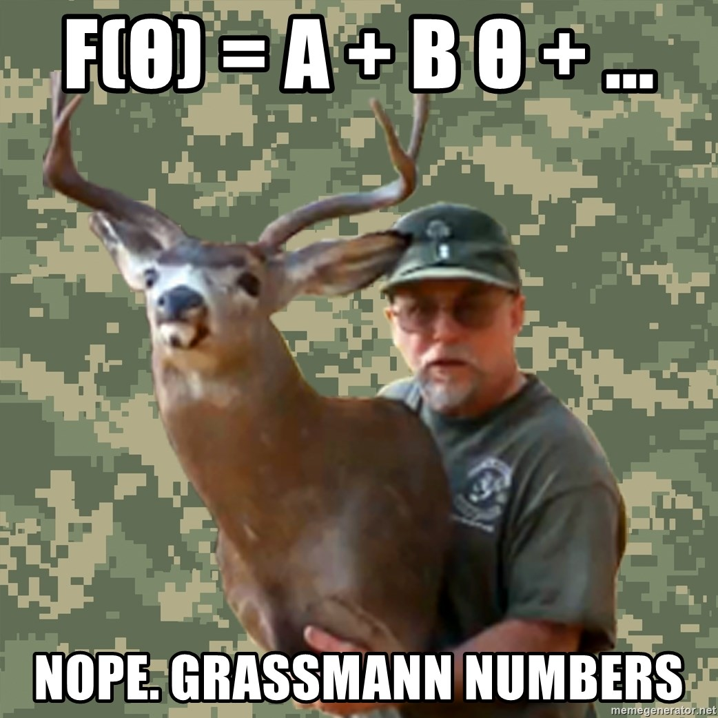 Chuck Testa Nope - f(θ) = A + B θ + ... Nope. grassmann numbers