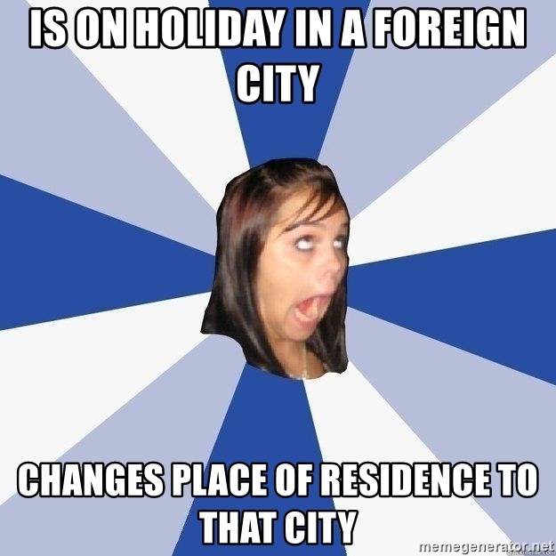 Annoying Facebook Girl - Is on holiday in a foreign city changes place of residence to that city