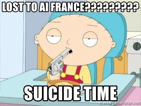 Suicide Stewie - LOST TO AI FRANCE????????? SUICIDE TIME