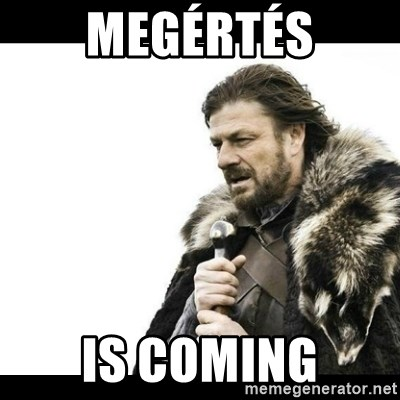 Winter is Coming - Megértés IS COMING