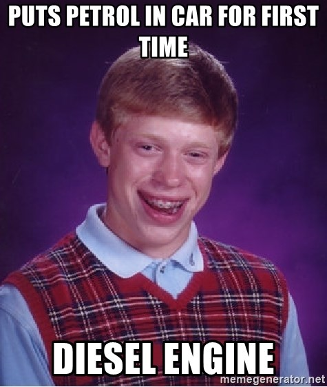 Puts Petrol in Car for First time diesel engine - Bad Luck Brian