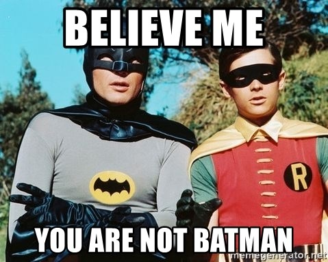 Batman meme - Believe me You are not Batman