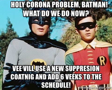 Batman meme -      Holy Corona problem, Batman!  What do we do now? Vee vill use a new suppresion coatnig and add 6 veeks to the schedule!