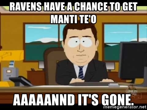 Aand Its Gone - Ravens have a chance to get Manti te'o aaaaannd it's gone.