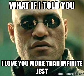 What if I told you / Matrix Morpheus - What if I told you I love you more than infinite jest