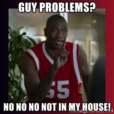 Dikembe Mutombo - Guy problems? no no no not in my house!