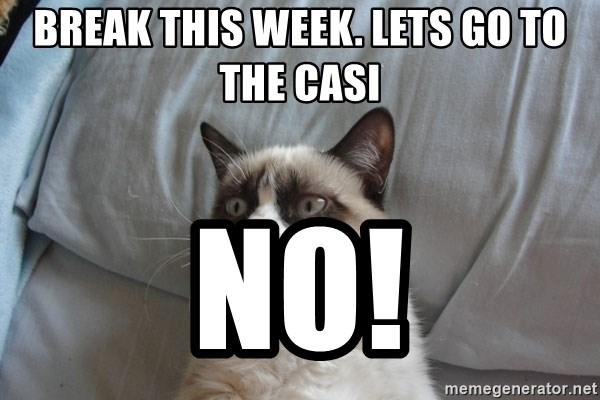 Grumpy cat good - Break this week. Lets go to the casi no!