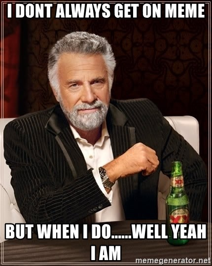 The Most Interesting Man In The World - I dont always get on meme but when i do......well yeah i am