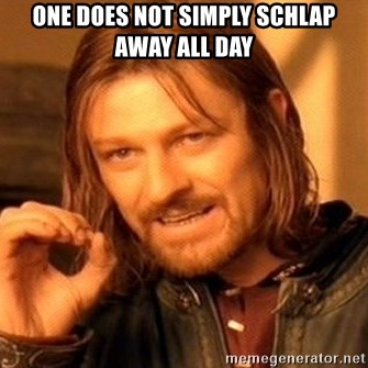 One Does Not Simply - one does not simply schlap away all day