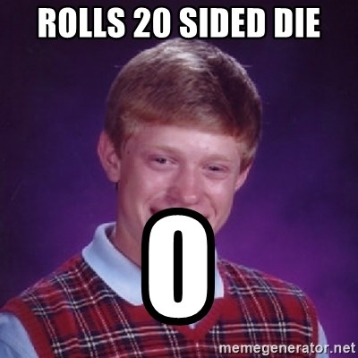 Bad Luck Brian - Rolls 20 sided die 0