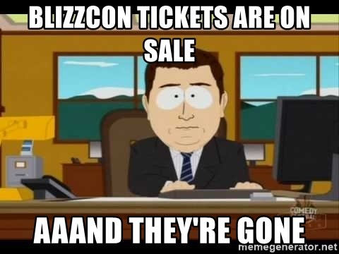 south park aand it's gone - Blizzcon tickets are on sale aaand they're gone