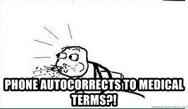 Cereal Guy Spit -  phone autocorrects to medical terms?!