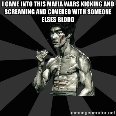 Bruce Lee Figther - i came into this mafia wars kicking and screaming and covered with someone elses blodd