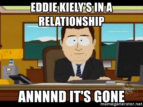 south park aand it's gone - EDDIE KIELY'S IN A RELATIONSHIP ANNNND IT'S GONE