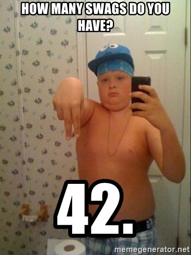 Swagmaster - How many swags do you have? 42.