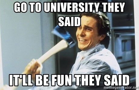 Patrick Bateman With Axe - Go to university they said It'll be fun they said