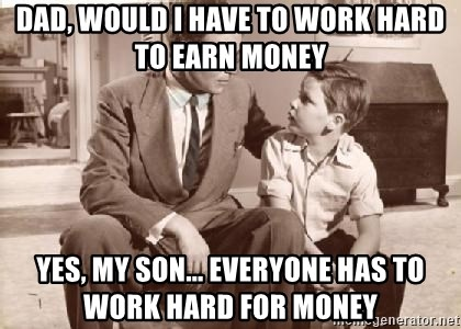 Racist Father - Dad, would I have to work hard to earn money yes, my son... everyone has to work hard for money