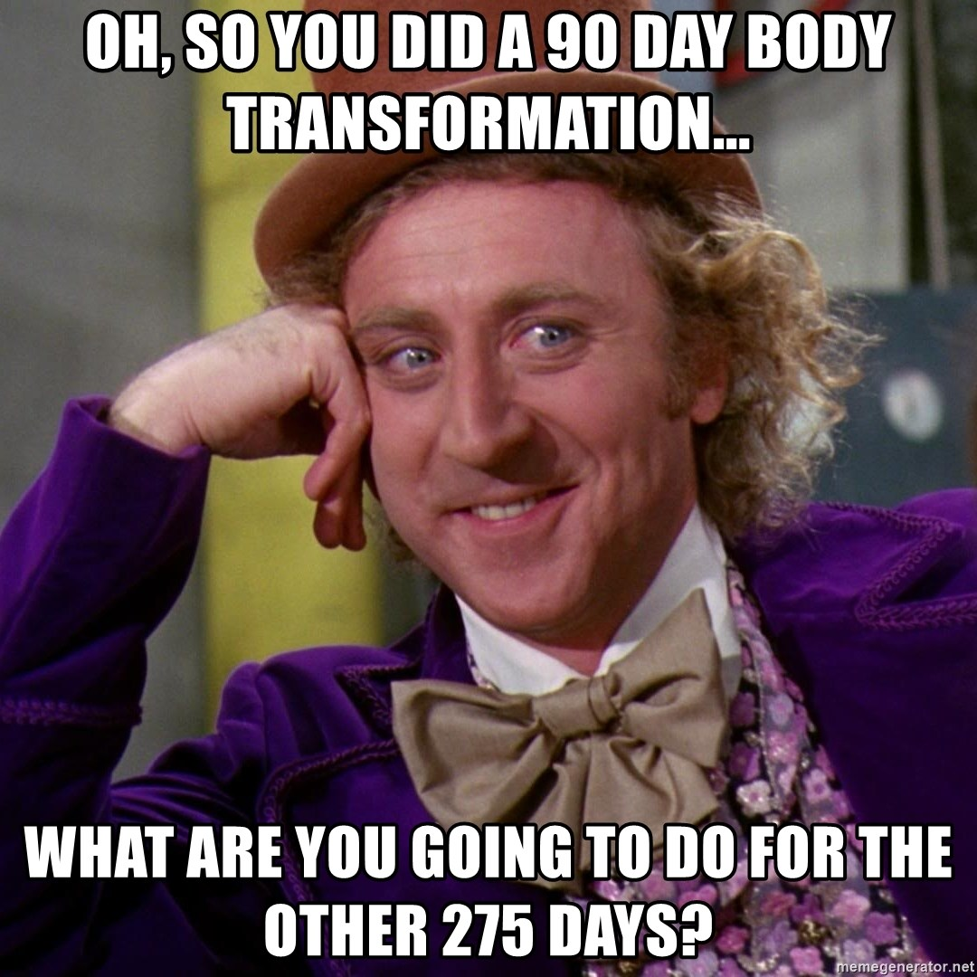 Willy Wonka - oh, so you did a 90 day body transformation... what are you going to do for the other 275 days?