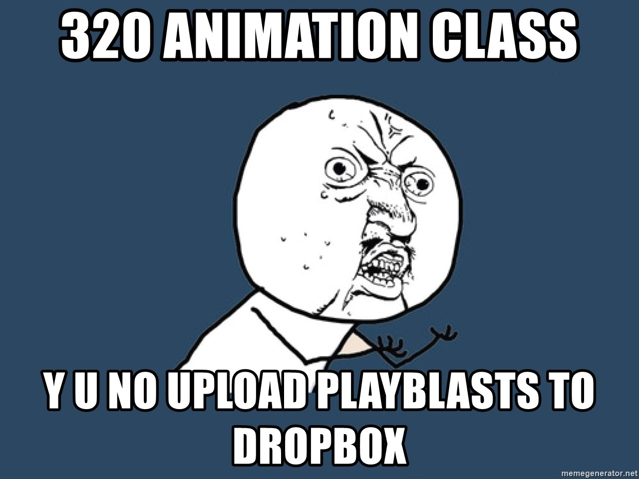 Y U No - 320 animation class y u no upload playblasts to dropbox