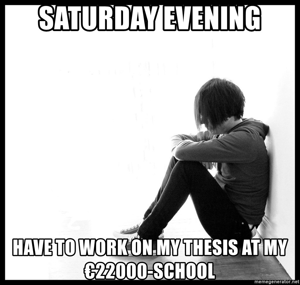 First World Problems - Saturday Evening Have to work on my thesis at my €22000-school