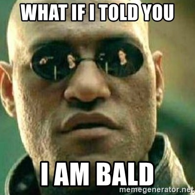 What If I Told You - what if i told you i am bald