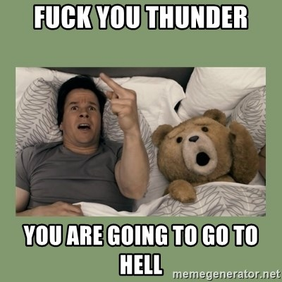 Ted Movie - FUCK YOU THUNDER YOU ARE GOING TO GO TO HELL