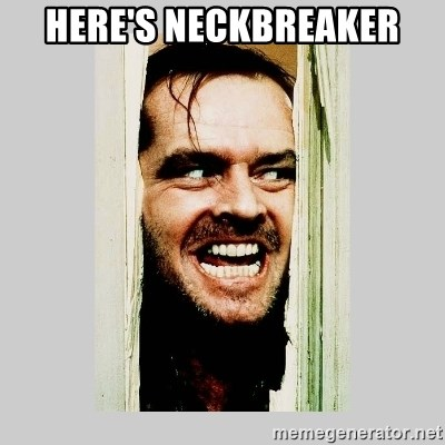 Here's Johnny - HERE'S NECKBREAKER
