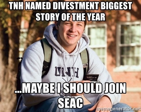 College Freshman - TNH named divestment biggest story of the year ...maybe i should join seac