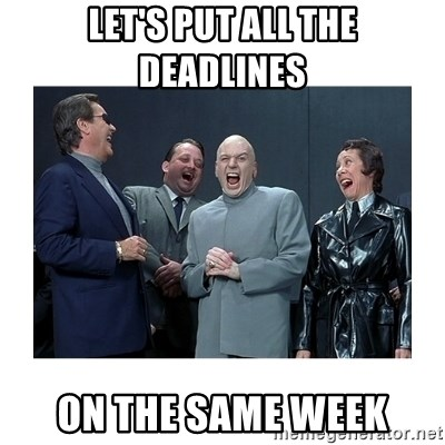 Dr. Evil Laughing - let's put all the deadlines on the same week