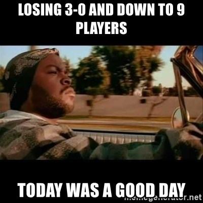 Ice Cube- Today was a Good day - losing 3-0 and down to 9 players today was a good day