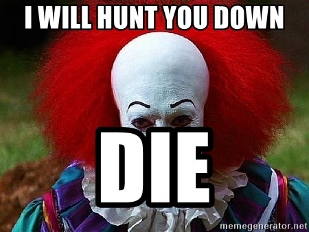 Pennywise the Clown - I WILL HUNT YOU DOWN DIE