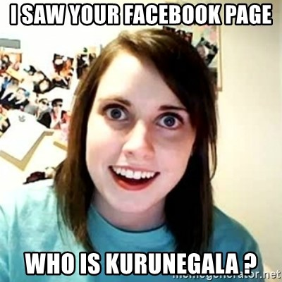 Overly Attached Girlfriend 2 - i saw your facebook page who is kurunegala ?