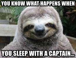Sexual Sloth - You know what happens when you sleep with a captain...