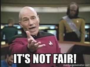 Picard Wtf -  It's not fair!